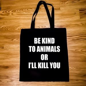"""""""Be Kind To Animals Or I'll Kill You"""" Tote"""